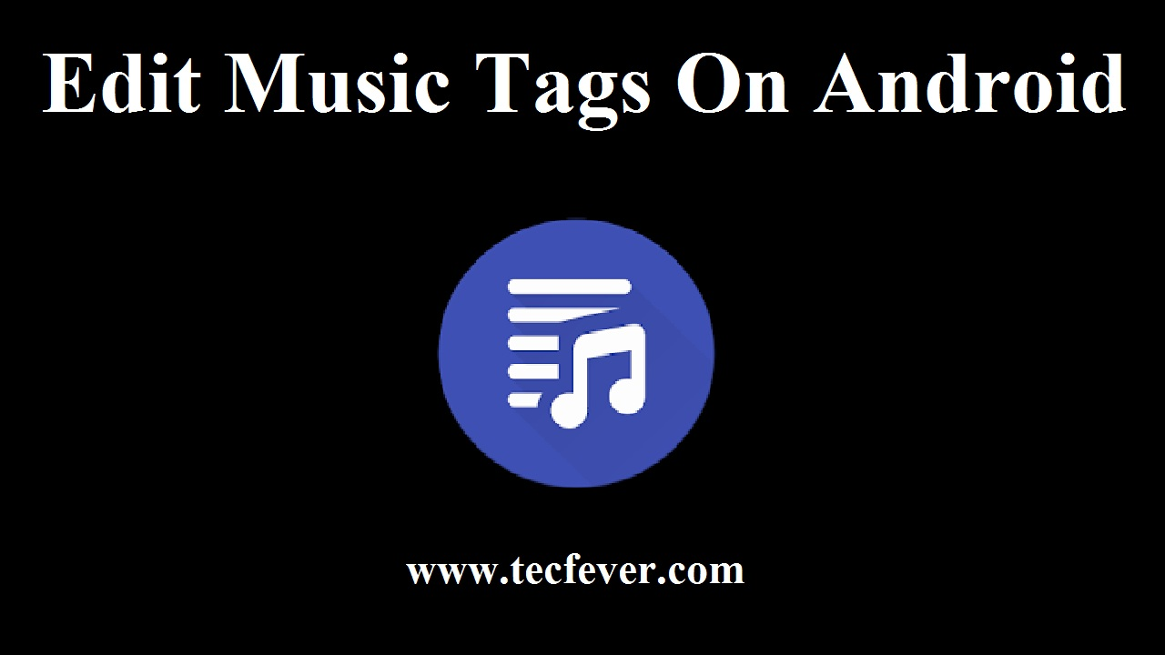 Edit Music Tags On Android – make fun moments with music