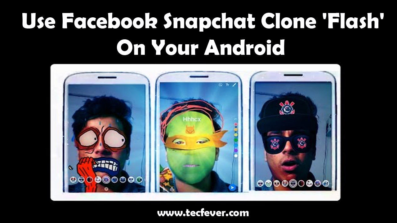 """Use Facebook""""s Snapchat Clone 'Flash' On Your Android"""